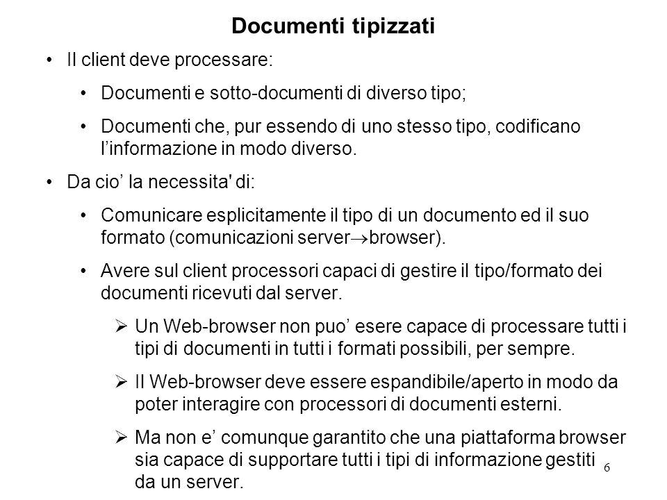 6 Documenti tipizzati Il client deve processare: Documenti e sotto-documenti di diverso tipo; Documenti che, pur essendo di uno stesso tipo, codificano linformazione in modo diverso.