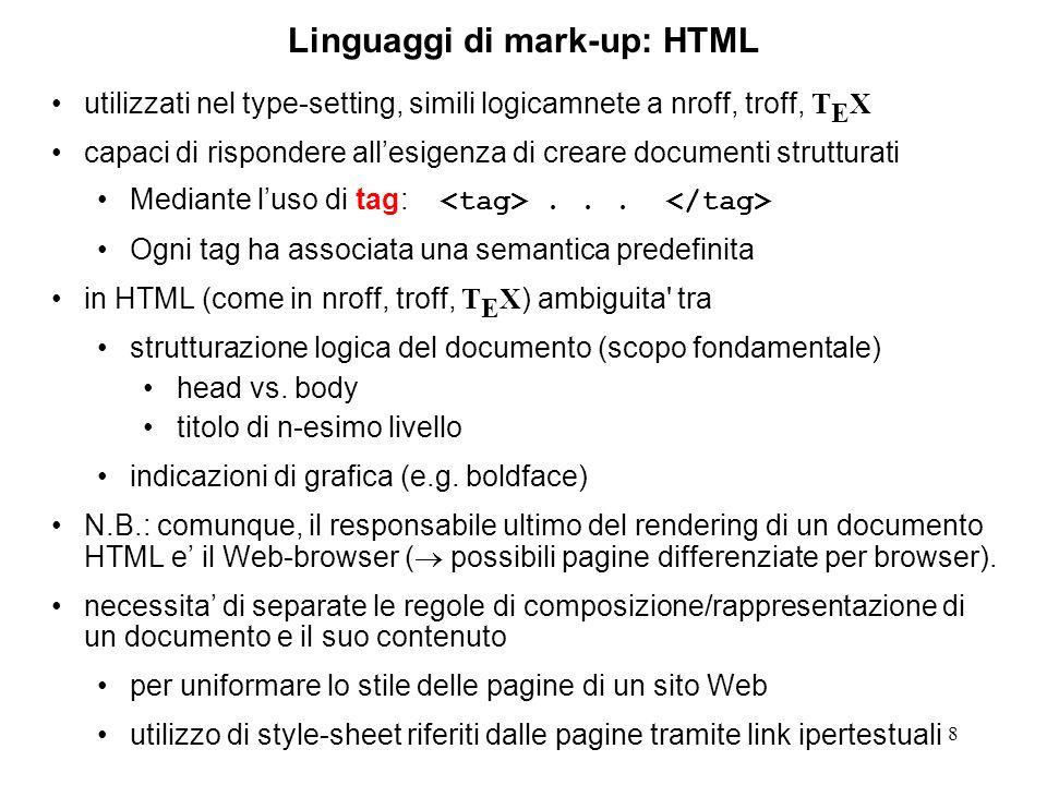 8 Linguaggi di mark-up: HTML utilizzati nel type-setting, simili logicamnete a nroff, troff, T E X capaci di rispondere allesigenza di creare documenti strutturati Mediante luso di tag:...