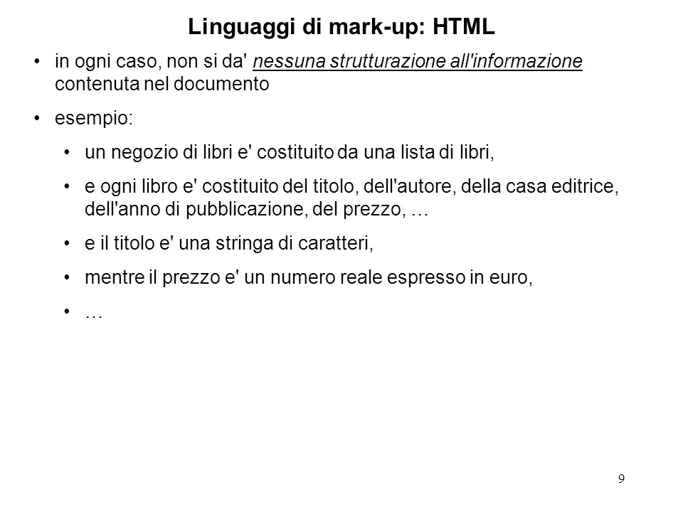 9 Linguaggi di mark-up: HTML in ogni caso, non si da' nessuna strutturazione all'informazione contenuta nel documento esempio: un negozio di libri e'
