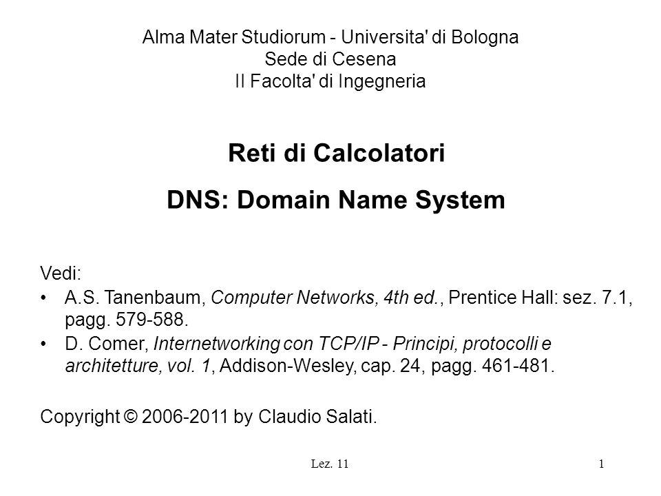 Lez. 111 Reti di Calcolatori DNS: Domain Name System Vedi: A.S. Tanenbaum, Computer Networks, 4th ed., Prentice Hall: sez. 7.1, pagg. 579-588. D. Come