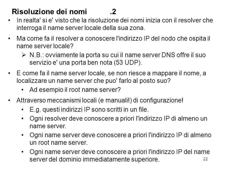 22 In realta' si e' visto che la risoluzione dei nomi inizia con il resolver che interroga il name server locale della sua zona. Ma come fa il resolve