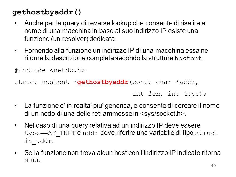 45 Anche per la query di reverse lookup che consente di risalire al nome di una macchina in base al suo indirizzo IP esiste una funzione (un resolver)