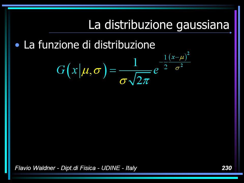Flavio Waldner - Dipt.di Fisica - UDINE - Italy230 La distribuzione gaussiana La funzione di distribuzione