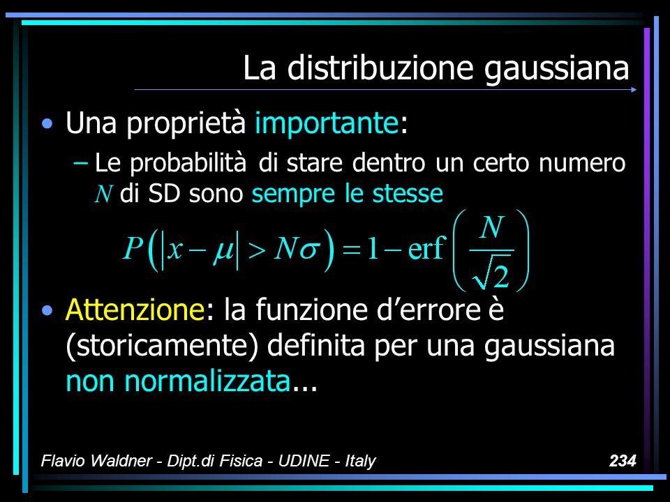 Flavio Waldner - Dipt.di Fisica - UDINE - Italy234 La distribuzione gaussiana Una proprietà importante: –Le probabilità di stare dentro un certo numer
