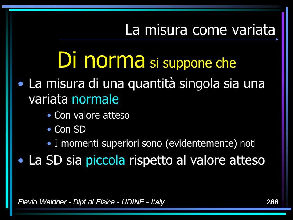 Flavio Waldner - Dipt.di Fisica - UDINE - Italy286 La misura come variata Di norma si suppone che La misura di una quantità singola sia una variata no