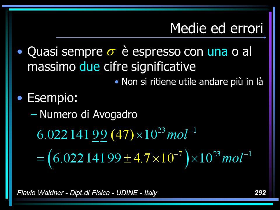 Flavio Waldner - Dipt.di Fisica - UDINE - Italy292 Medie ed errori Quasi sempre è espresso con una o al massimo due cifre significative Non si ritiene