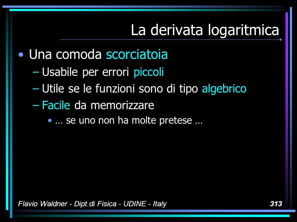 Flavio Waldner - Dipt.di Fisica - UDINE - Italy313 La derivata logaritmica Una comoda scorciatoia –Usabile per errori piccoli –Utile se le funzioni so