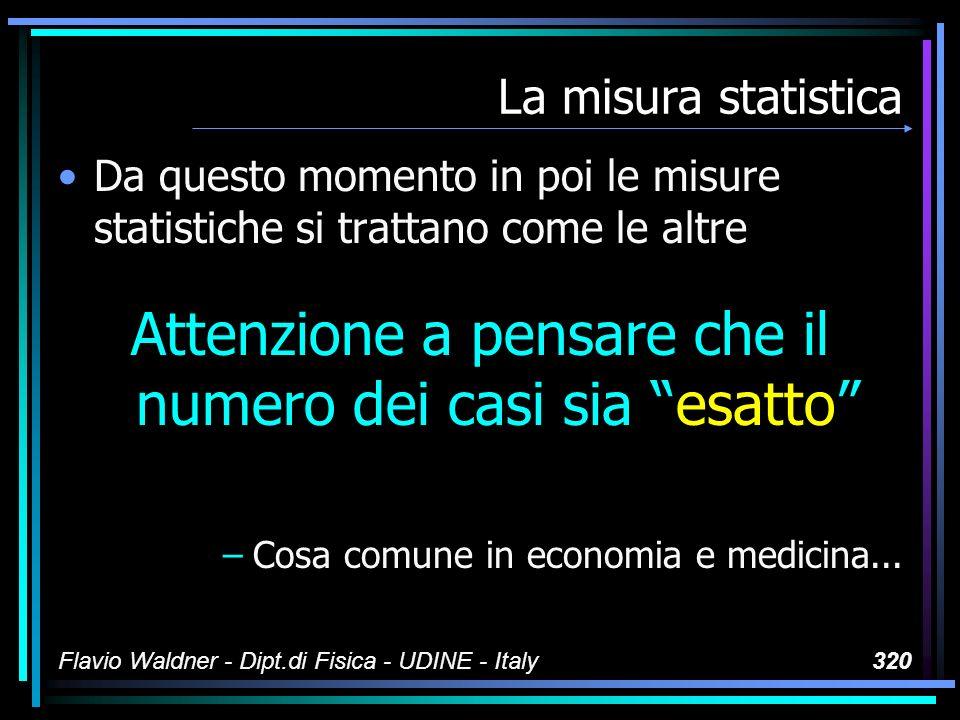Flavio Waldner - Dipt.di Fisica - UDINE - Italy320 La misura statistica Da questo momento in poi le misure statistiche si trattano come le altre Atten
