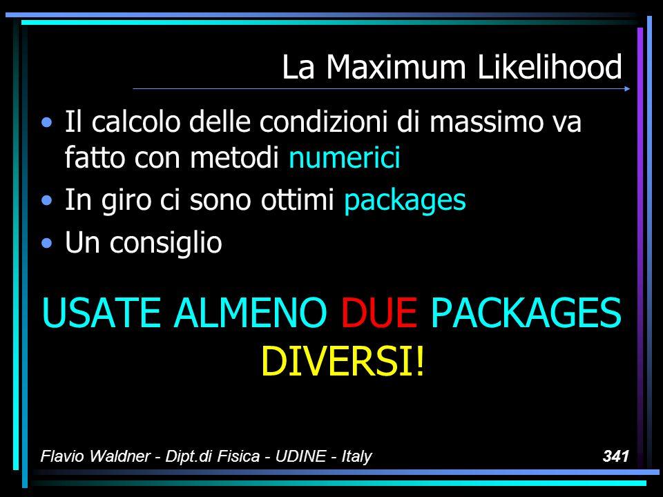Flavio Waldner - Dipt.di Fisica - UDINE - Italy341 La Maximum Likelihood Il calcolo delle condizioni di massimo va fatto con metodi numerici In giro c