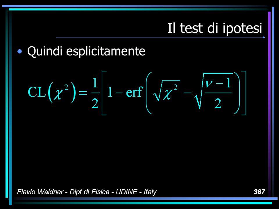 Flavio Waldner - Dipt.di Fisica - UDINE - Italy387 Il test di ipotesi Quindi esplicitamente
