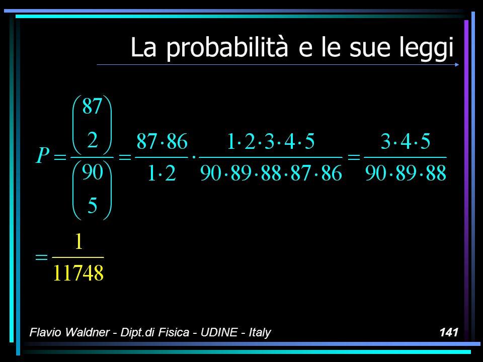 Flavio Waldner - Dipt.di Fisica - UDINE - Italy141 La probabilità e le sue leggi