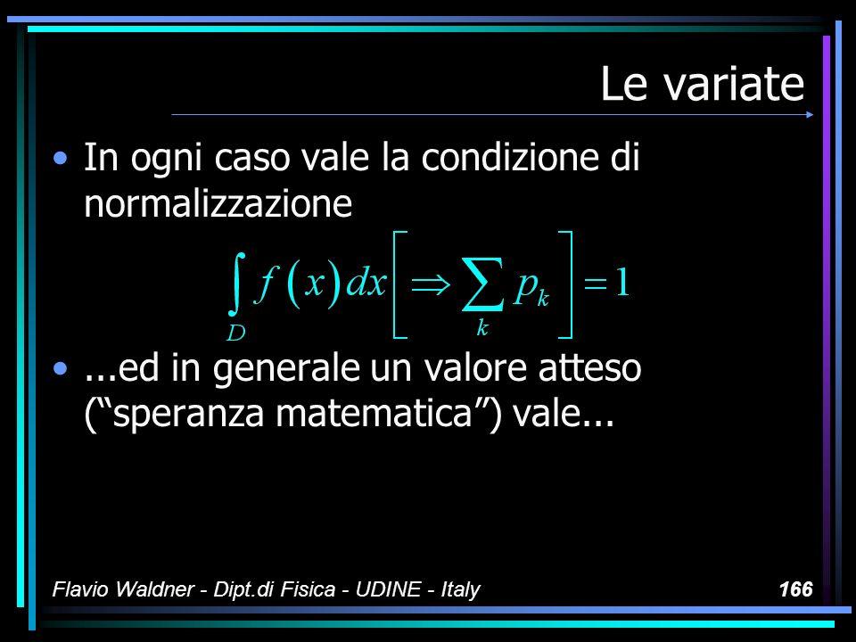 Flavio Waldner - Dipt.di Fisica - UDINE - Italy166 Le variate In ogni caso vale la condizione di normalizzazione...ed in generale un valore atteso (sp