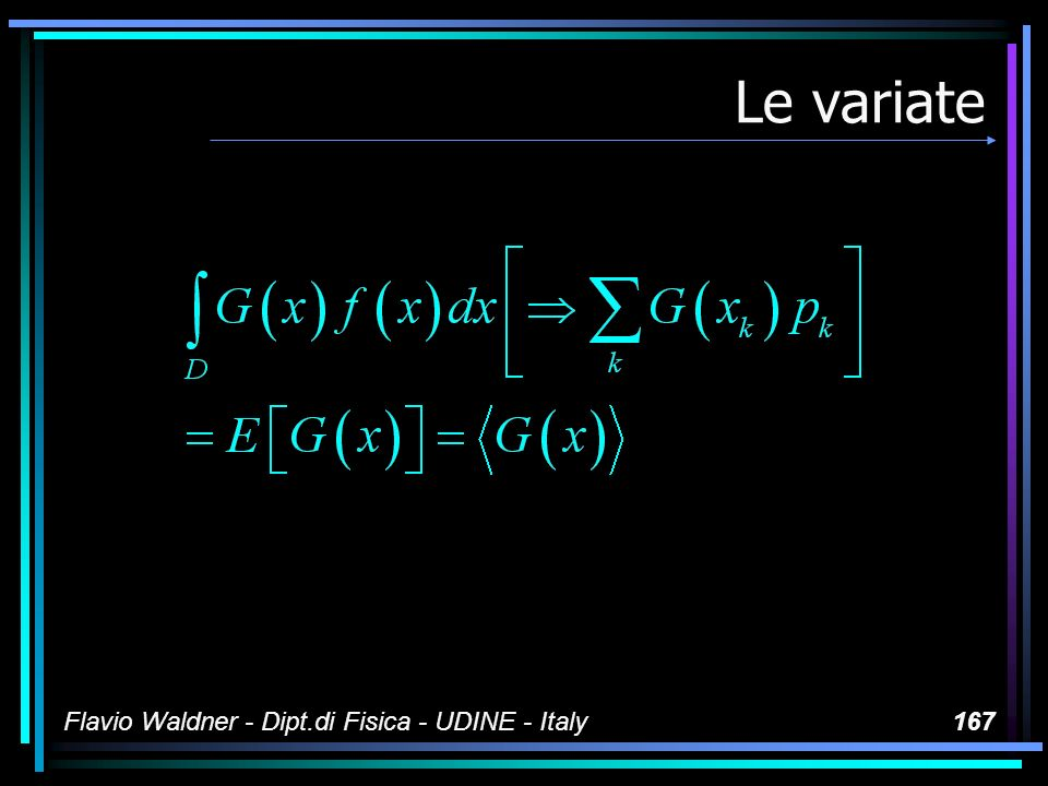 Flavio Waldner - Dipt.di Fisica - UDINE - Italy167 Le variate