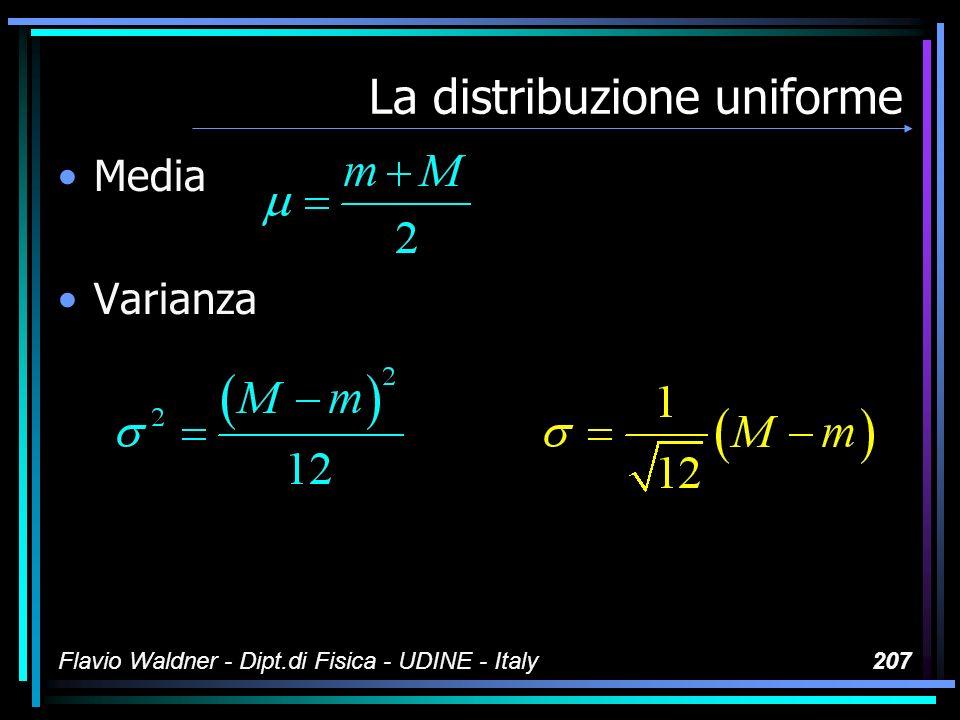 Flavio Waldner - Dipt.di Fisica - UDINE - Italy207 La distribuzione uniforme Media Varianza