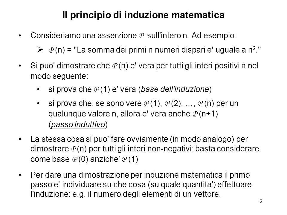3 Il principio di induzione matematica Consideriamo una asserzione P sull intero n.