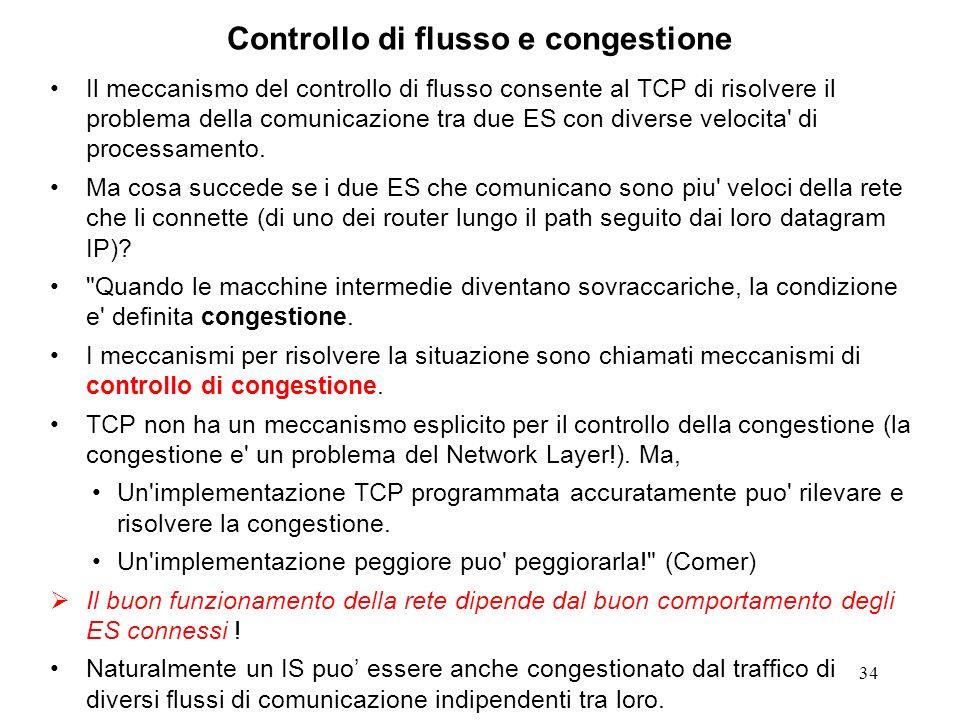 34 Controllo di flusso e congestione Il meccanismo del controllo di flusso consente al TCP di risolvere il problema della comunicazione tra due ES con
