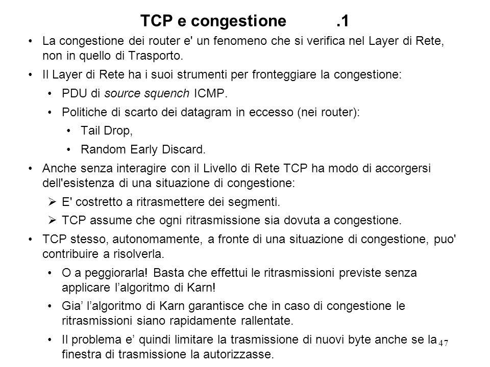47 TCP e congestione.1 La congestione dei router e' un fenomeno che si verifica nel Layer di Rete, non in quello di Trasporto. Il Layer di Rete ha i s