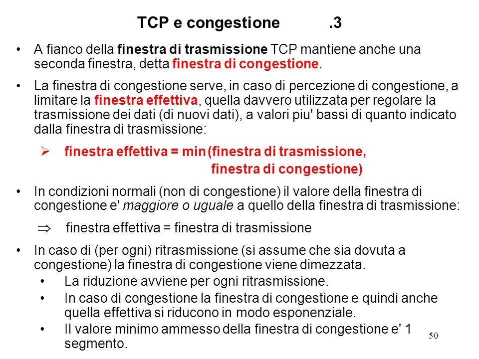 50 TCP e congestione.3 A fianco della finestra di trasmissione TCP mantiene anche una seconda finestra, detta finestra di congestione. La finestra di