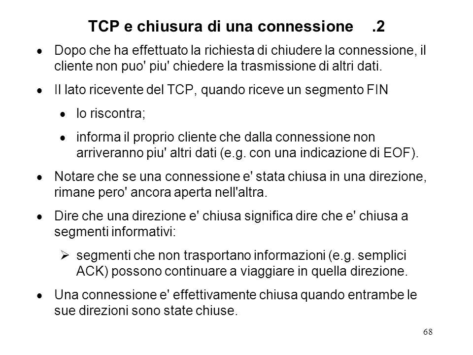 68 TCP e chiusura di una connessione.2 Dopo che ha effettuato la richiesta di chiudere la connessione, il cliente non puo' piu' chiedere la trasmissio