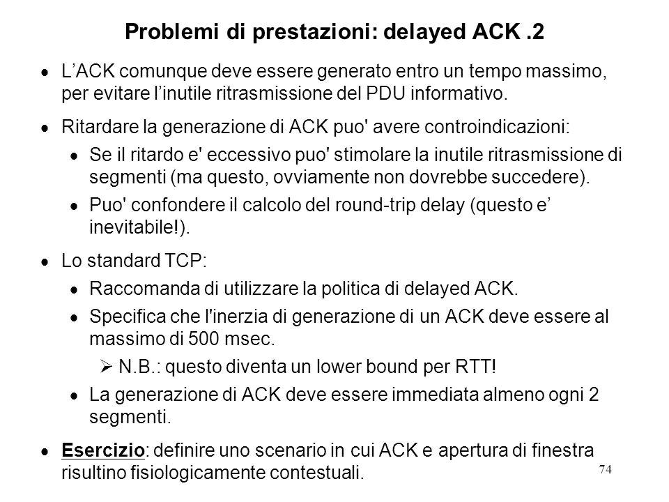 74 Problemi di prestazioni: delayed ACK.2 LACK comunque deve essere generato entro un tempo massimo, per evitare linutile ritrasmissione del PDU infor
