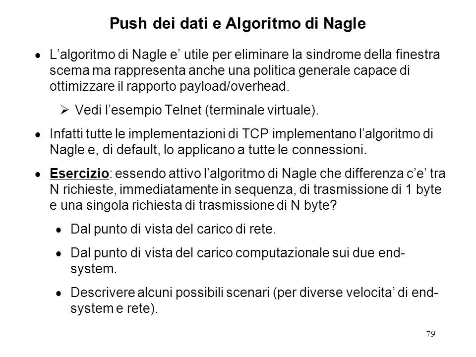 79 Push dei dati e Algoritmo di Nagle Lalgoritmo di Nagle e utile per eliminare la sindrome della finestra scema ma rappresenta anche una politica gen