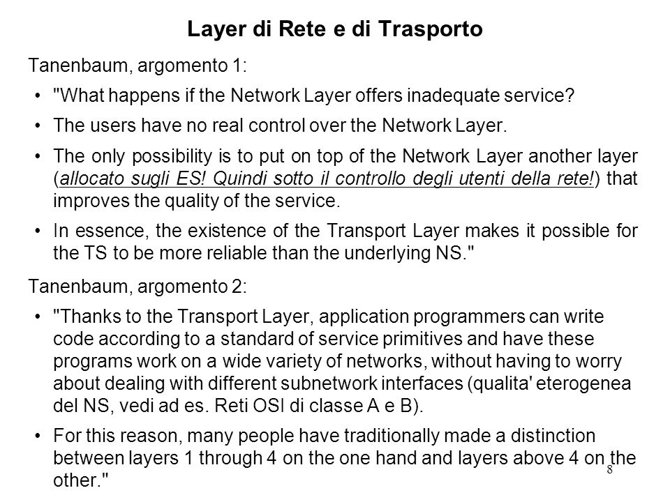 9 Layer di Rete e di Trasporto The bottom 4 layers can be seen as the Transport Service provider (lower network infrastructure), whereas the upper layers are the Transport Service user (upper network infrastructure).