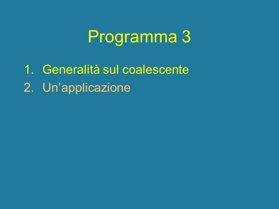 Programma 3 1.Generalità sul coalescente 2.Unapplicazione