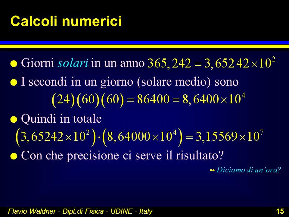 Flavio Waldner - Dipt.di Fisica - UDINE - Italy 15 Calcoli numerici l Giorni solari in un anno l I secondi in un giorno (solare medio) sono l Quindi i