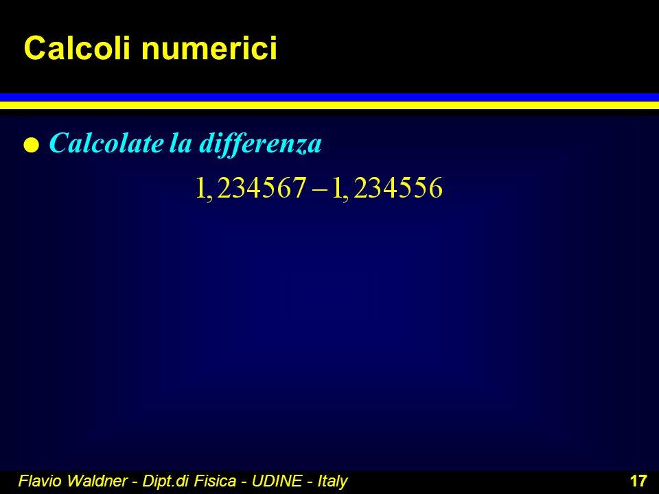 Flavio Waldner - Dipt.di Fisica - UDINE - Italy 17 Calcoli numerici l Calcolate la differenza