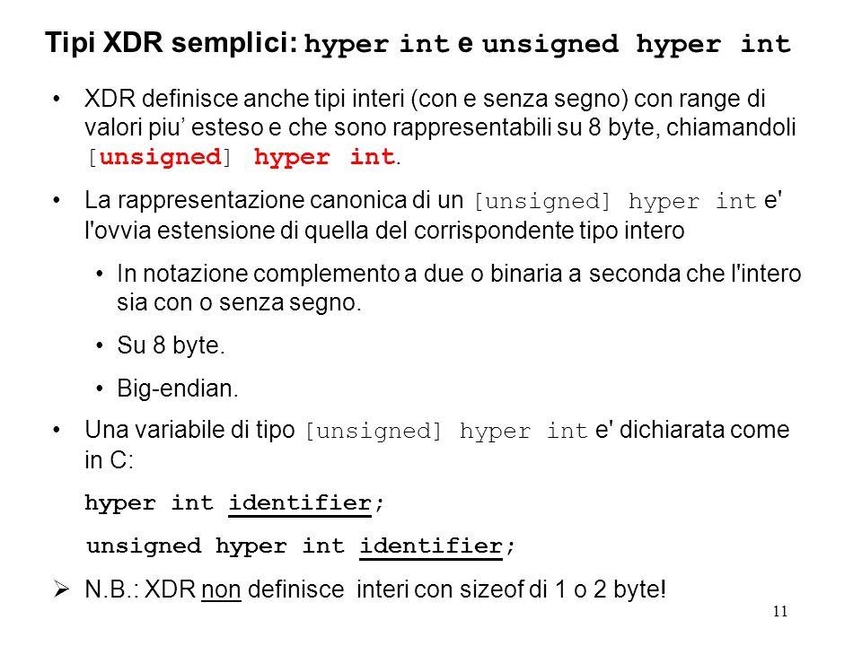 11 XDR definisce anche tipi interi (con e senza segno) con range di valori piu esteso e che sono rappresentabili su 8 byte, chiamandoli [ unsigned ] h