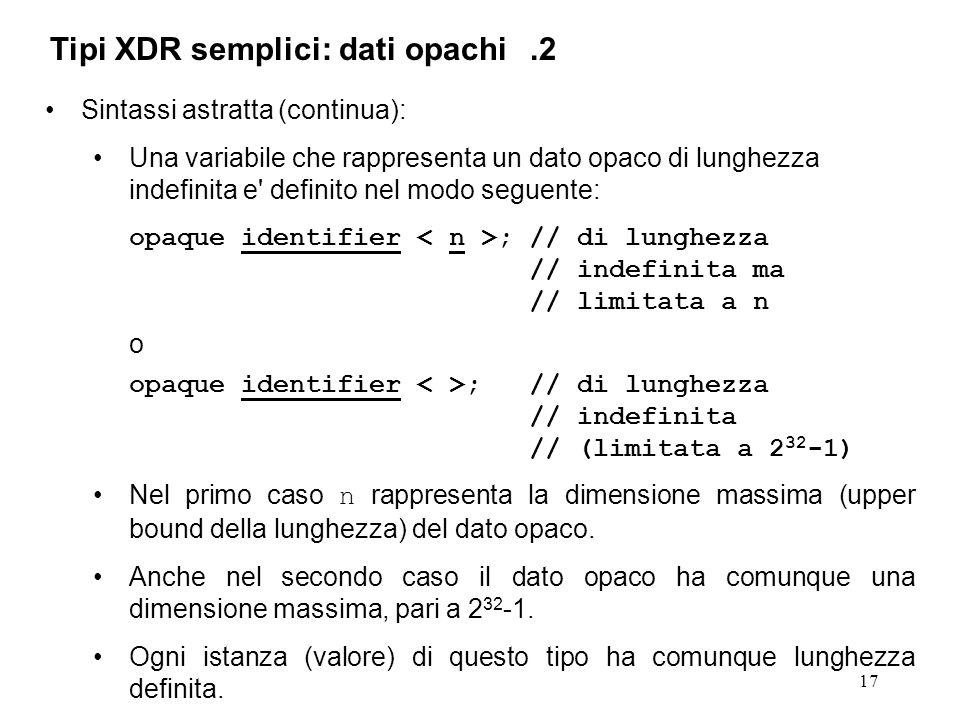 17 Sintassi astratta (continua): Una variabile che rappresenta un dato opaco di lunghezza indefinita e' definito nel modo seguente: opaque identifier