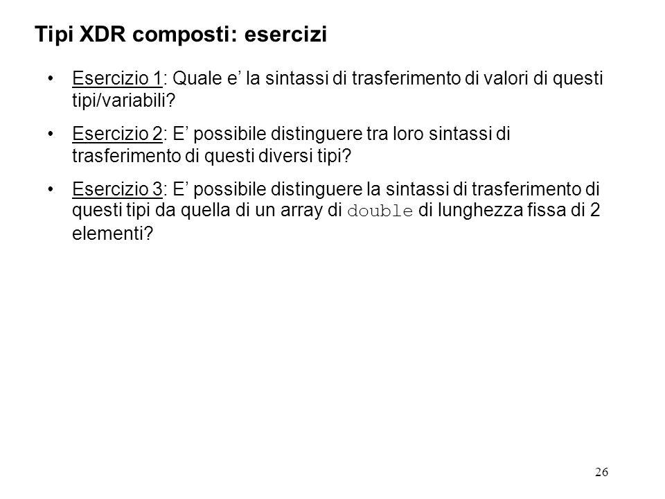 26 Esercizio 1: Quale e la sintassi di trasferimento di valori di questi tipi/variabili? Esercizio 2: E possibile distinguere tra loro sintassi di tra