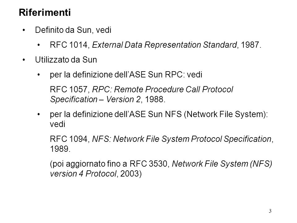 3 Definito da Sun, vedi RFC 1014, External Data Representation Standard, 1987. Utilizzato da Sun per la definizione dellASE Sun RPC: vedi RFC 1057, RP