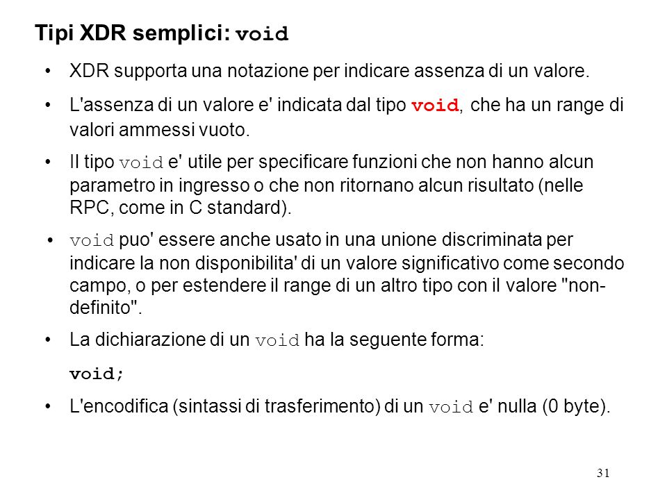 31 XDR supporta una notazione per indicare assenza di un valore. L'assenza di un valore e' indicata dal tipo void, che ha un range di valori ammessi v