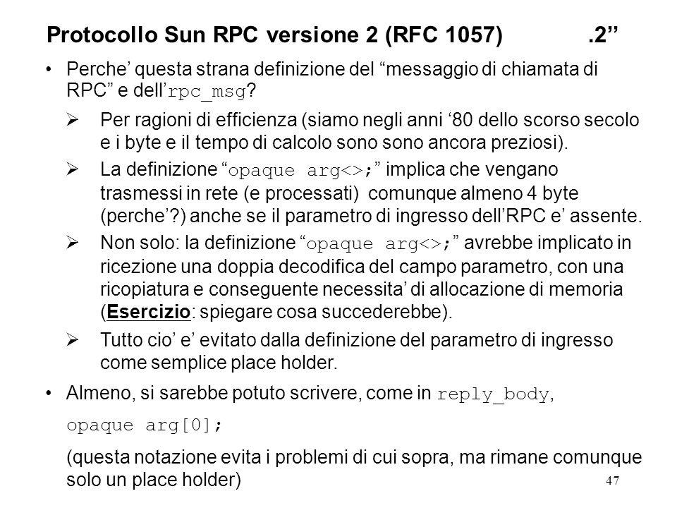 47 Perche questa strana definizione del messaggio di chiamata di RPC e dell rpc_msg ? Per ragioni di efficienza (siamo negli anni 80 dello scorso seco