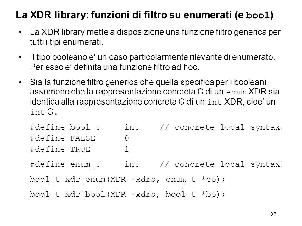 67 La XDR library mette a disposizione una funzione filtro generica per tutti i tipi enumerati. Il tipo booleano e' un caso particolarmente rilevante
