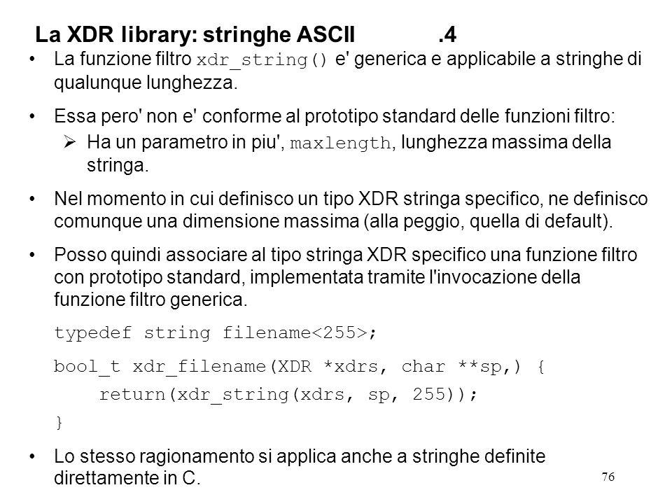 76 La funzione filtro xdr_string() e' generica e applicabile a stringhe di qualunque lunghezza. Essa pero' non e' conforme al prototipo standard delle