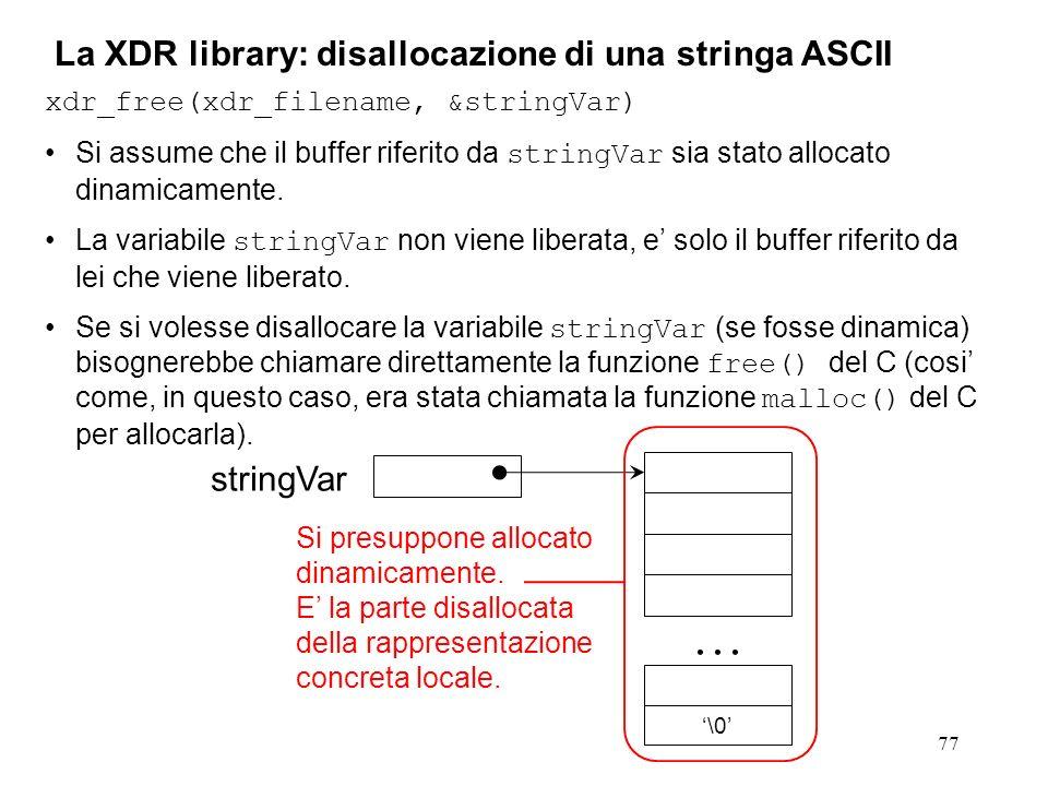 77 La XDR library: disallocazione di una stringa ASCII stringVar... \0 xdr_free(xdr_filename, &stringVar) Si assume che il buffer riferito da stringVa