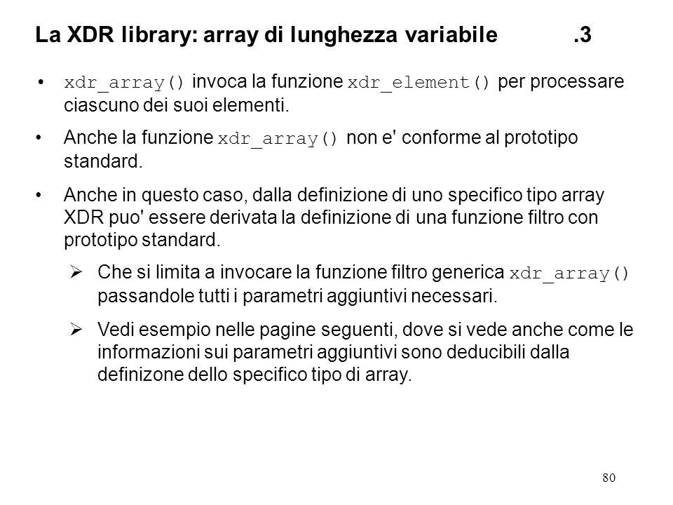 80 xdr_array() invoca la funzione xdr_element() per processare ciascuno dei suoi elementi. Anche la funzione xdr_array() non e' conforme al prototipo