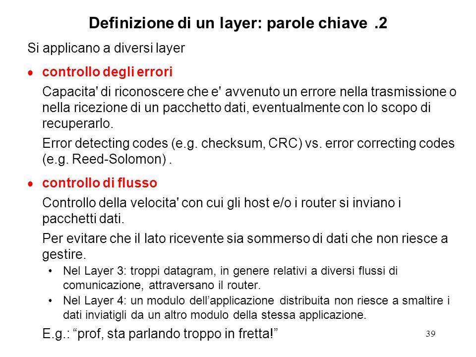 39 Definizione di un layer: parole chiave.2 Si applicano a diversi layer controllo degli errori Capacita' di riconoscere che e' avvenuto un errore nel