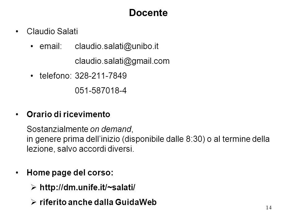 14 Docente Claudio Salati email: claudio.salati@unibo.it claudio.salati@gmail.com telefono:328-211-7849 051-587018-4 Orario di ricevimento Sostanzialm