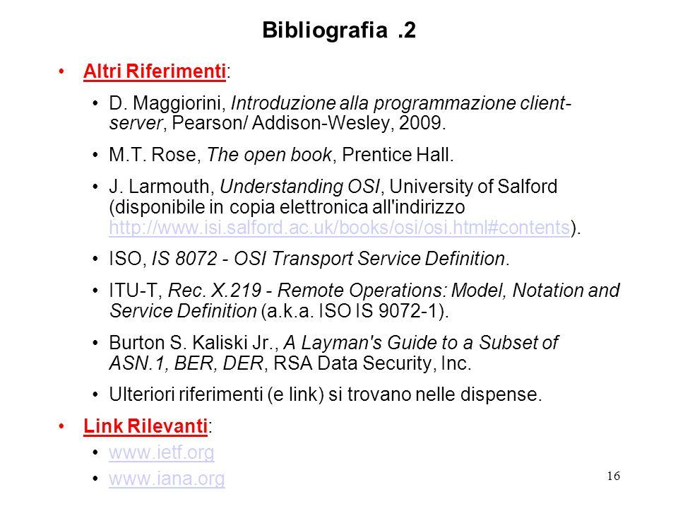 16 Bibliografia.2 Altri Riferimenti: D. Maggiorini, Introduzione alla programmazione client- server, Pearson/ Addison-Wesley, 2009. M.T. Rose, The ope