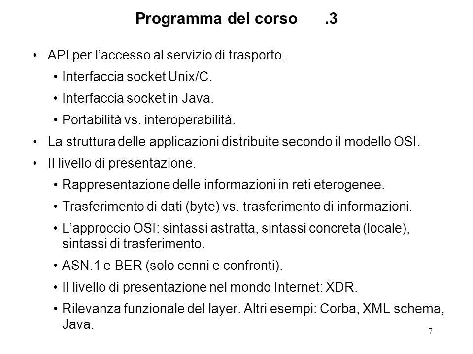 7 Programma del corso.3 API per laccesso al servizio di trasporto. Interfaccia socket Unix/C. Interfaccia socket in Java. Portabilità vs. interoperabi