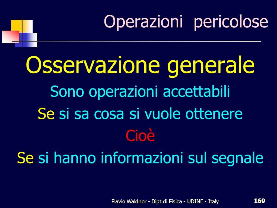 Flavio Waldner - Dipt.di Fisica - UDINE - Italy 169 Operazioni pericolose Osservazione generale Sono operazioni accettabili Se si sa cosa si vuole ott