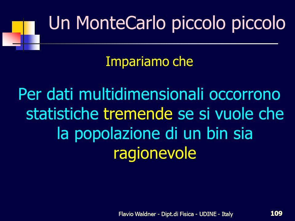 Flavio Waldner - Dipt.di Fisica - UDINE - Italy 109 Un MonteCarlo piccolo piccolo Impariamo che Per dati multidimensionali occorrono statistiche treme