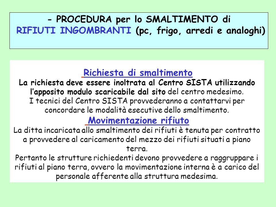 Richiesta di smaltimento La richiesta deve essere inoltrata al Centro SISTA utilizzando lapposito modulo scaricabile dal sito del centro medesimo. I t