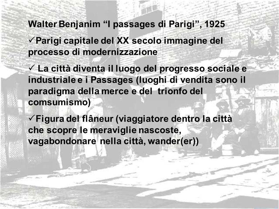 Walter Benjanim I passages di Parigi, 1925 Parigi capitale del XX secolo immagine del processo di modernizzazione La città diventa il luogo del progre