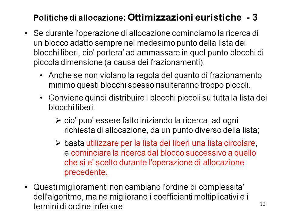 12 Politiche di allocazione: Ottimizzazioni euristiche - 3 Se durante l'operazione di allocazione cominciamo la ricerca di un blocco adatto sempre nel