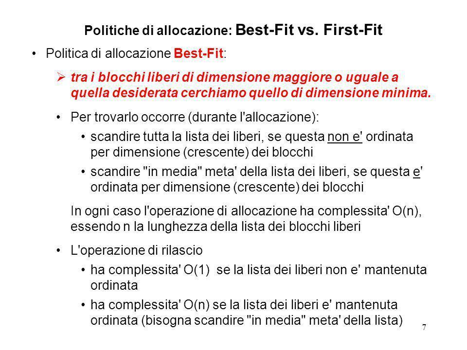 7 Politiche di allocazione: Best-Fit vs. First-Fit Politica di allocazione Best-Fit: tra i blocchi liberi di dimensione maggiore o uguale a quella des