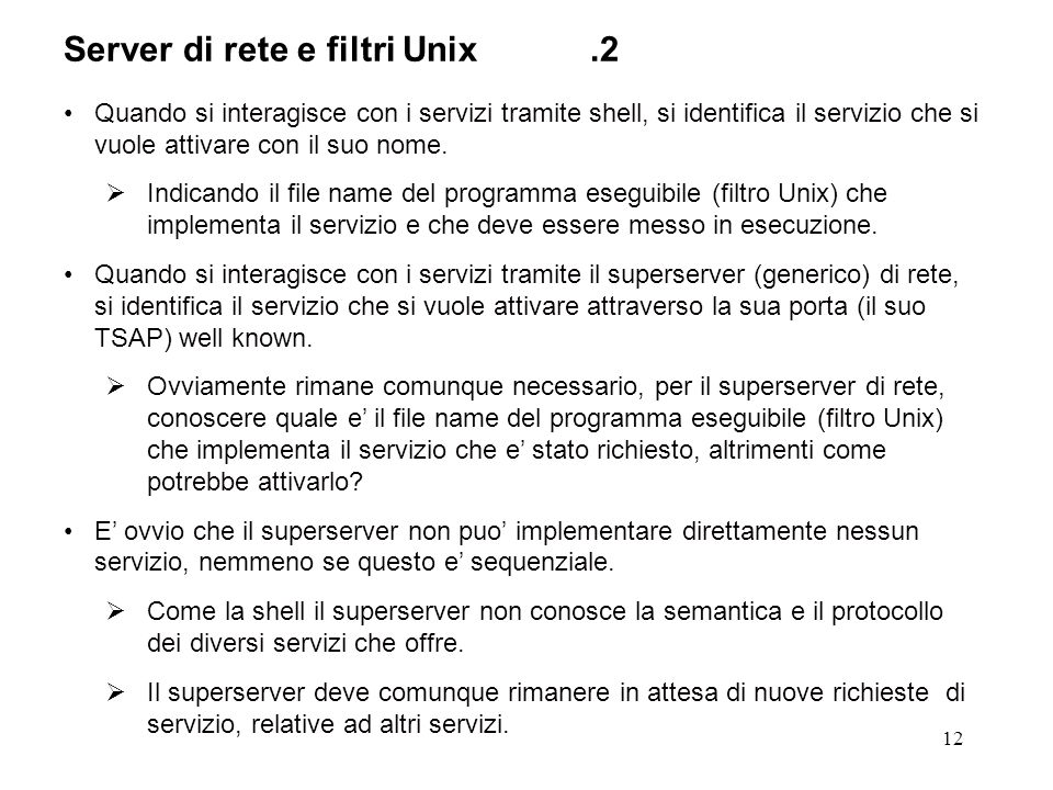 12 Server di rete e filtri Unix.2 Quando si interagisce con i servizi tramite shell, si identifica il servizio che si vuole attivare con il suo nome.